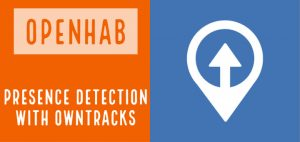 openHAB Owntracks: Presence Detection Using GPS Location